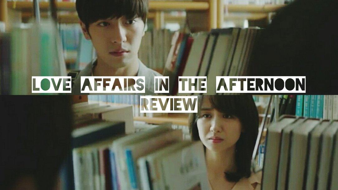 love affairs in the afternoon drama 2019 review